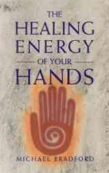 The Healing Energy of Your Hands | Michael Bradford |
