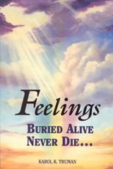 Feelings Buried Alive Never Die | Karol Kuhn Truman |