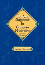 Tongue Diagnosis in Chinese Medicine | Giovanni Maciocia |