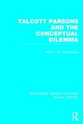 Talcott Parsons and the Conceptual Dilemma (Rle Social Theory)