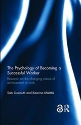 The Psychology of Becoming a Successful Worker | Satu Uusiautti |