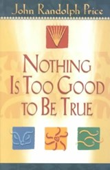 Nothing Is Too Good to Be True | John Randolph Price |