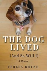 The Dog Lived and So Will I | Teresa J. Rhyne |