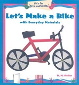 Let's Make a Bike with Everyday Materials | D. M. Heller |