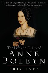 The Life And Death of Anne Boleyn | E. W. Ives |