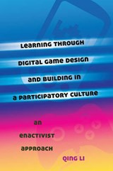 Learning through Digital Game Design and Building in a Participatory Culture | Qing Li |