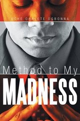 Method to My Madness | Uche Ohalete Ogbonna |