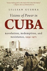 Visions of Power in Cuba | Lillian Guerra |