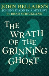 The Wrath of the Grinning Ghost | Bellairs, John ; Strickland, Brad |