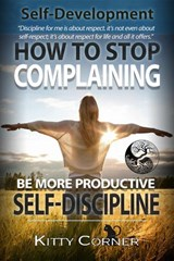 How to Stop Complaining and Be More Productive: Self-Discipline (Self-Development Book) | Kitty Corner |