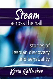 Steam Across the Hall Three Stories of Lesbian Love and Sensuality | Karin Kallmaker |