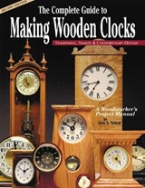 The Complete Guide to Making Wooden Clocks | John A. Nelson |