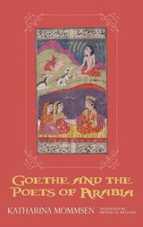 Goethe and the Poets of Arabia | Katharina Mommsen |