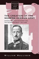The Creation of the Modern German Army | William Mulligan |