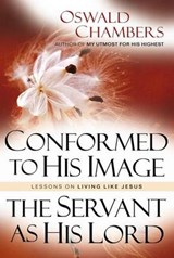 Conformed to His Image / Servant as His Lord | Oswald Chambers |