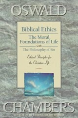 Biblical Ethics / The Moral Foundations of Life / The Philosophy of Sin | Oswald Chambers |