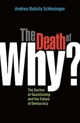 "The Death of ""Why?]the Decline of Questioning and the Future of Democracy]berrett-Koehler Publishers]bc]b102]07/01/2009]pol003000]]16.95]]rf]bktrd]r]r 