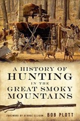 A History of Hunting in the Great Smoky Mountains | Bob Plott |