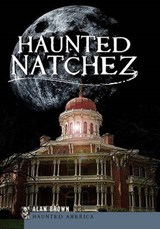 Haunted Natchez | Alan Brown |