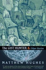The Gist Hunter and Other Stories | Matthew Hughes |