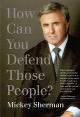How Can You Defend Those People? | Mickey Sherman |