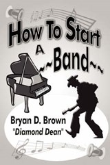 How to Start a Band | Bryan D. Brown Diamond dean |
