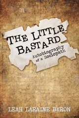 The Little Bastard: Autobiography of a Sociopath | Leah Laraine Byron |