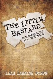 The Little Bastard: Autobiography of a Sociopath