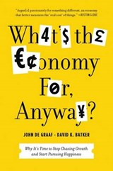 What's the Economy For, Anyway? | De Graaf, John ; Batker, David K. |