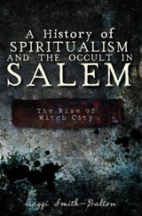 A History of Spiritualism and the Occult in Salem | Maggi Smith-Dalton |