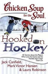Chicken Soup for the Soul Hooked on Hockey | Canfield, Jack ; Hansen, Mark Victor ; Robinson, Laura |