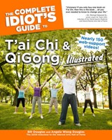 The Complete Idiot's Guide to T'ai Chi & Qigong Illustrated | Douglas, Bill ; Douglas, Angela Wong |