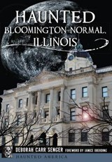 Haunted Bloomington-Normal, Illinois | Deborah Carr Senger |