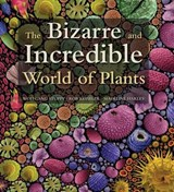 The Bizarre and Incredible World of Plants | Stuppy, Wolfgang ; Kesseler, Rob ; Harley, Madeline |