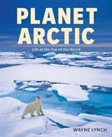 Planet Arctic | Wayne Lynch |