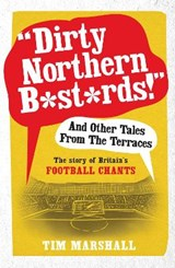 Dirty Northern B*st*rds and Other Tales from the Terraces | Tim Marshall |