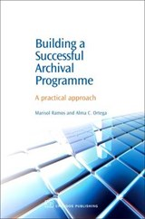 Building a Successful Archival Programme | Ramos, Marisol ; Ortega, Alma C. |
