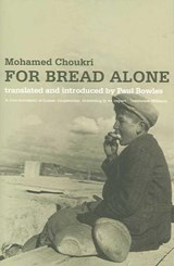 For Bread Alone | Mohamed Choukri |