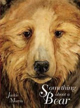 Something About a Bear | MORRIS,  Jackie |