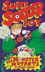 Super Soccer Boy and the Monster Mutants | Judy Brown |