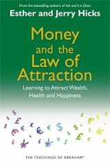 Money and the Law of Attraction | E. and J. Hicks |