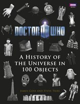 Doctor Who: A History of the Universe in 100 Objects | Steve Tribe |