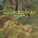 Interpreting Henri Rousseau | Nancy Ireson |