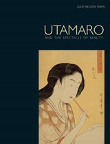 Utamaro : and the spectacle of beauty | Julie Nelson Davis |