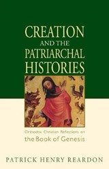 Creation and the Patriarchal Histories | Patrick Henry Reardon |