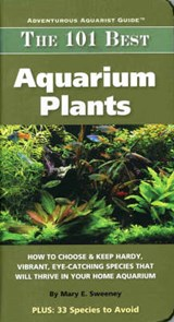 The 101 Best Aquarium Plants | Mary E. Sweeney & George Farmer & Neil Hepworth & Aaron (pht) Norman & Jeff (pht) Ucciardo |