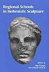 Regional Schools in Hellenistic Sculpture | Olga Palagia & William Coulson |