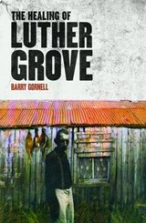 The Healing of Luther Grove | Barry Gornell |