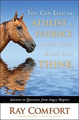 You Can Lead an Atheist to Evidence, But You Cant Make Him Think | Ray Comfort |