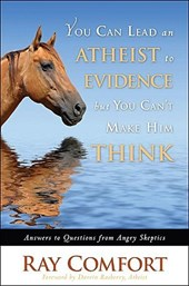 You Can Lead an Atheist to Evidence, But You Cant Make Him Think